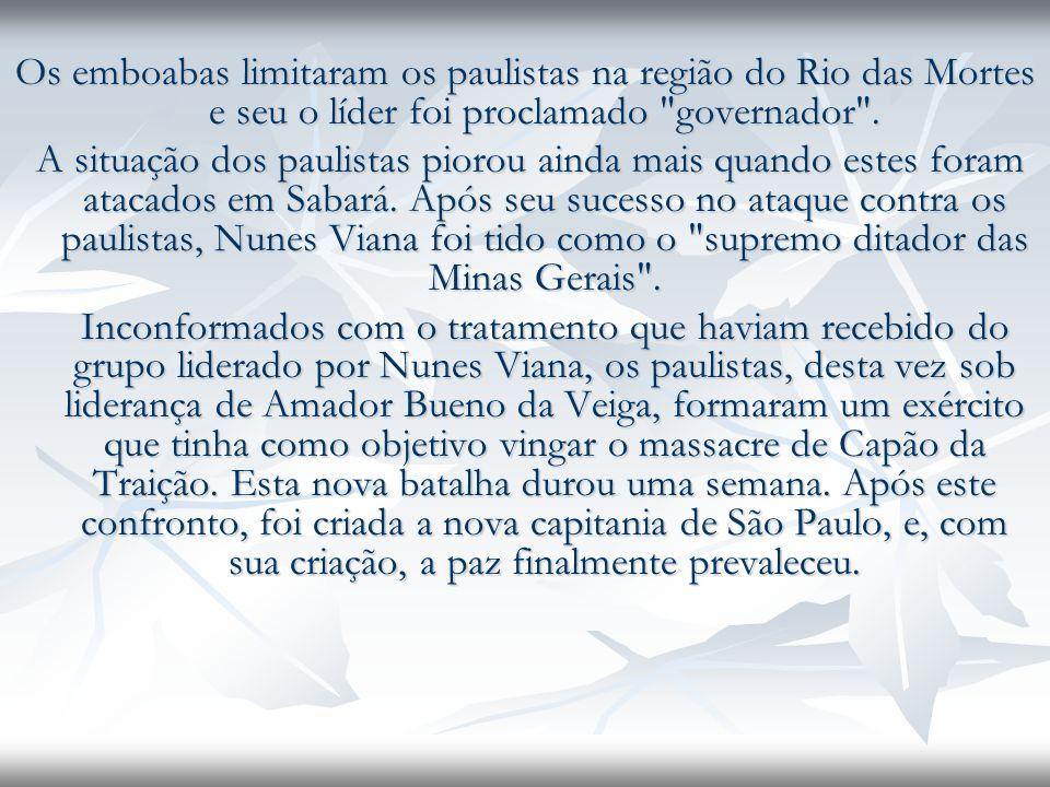 Os emboabas limitaram os paulistas na região do Rio das Mortes e seu o líder foi proclamado governador .
