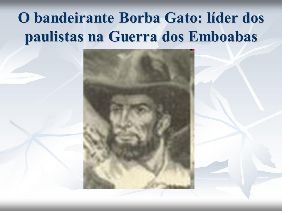 O bandeirante Borba Gato: líder dos paulistas na Guerra dos Emboabas