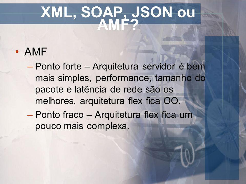 XML, SOAP, JSON ou AMF AMF.