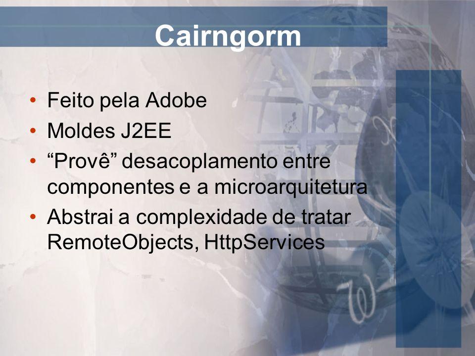 Cairngorm Feito pela Adobe Moldes J2EE