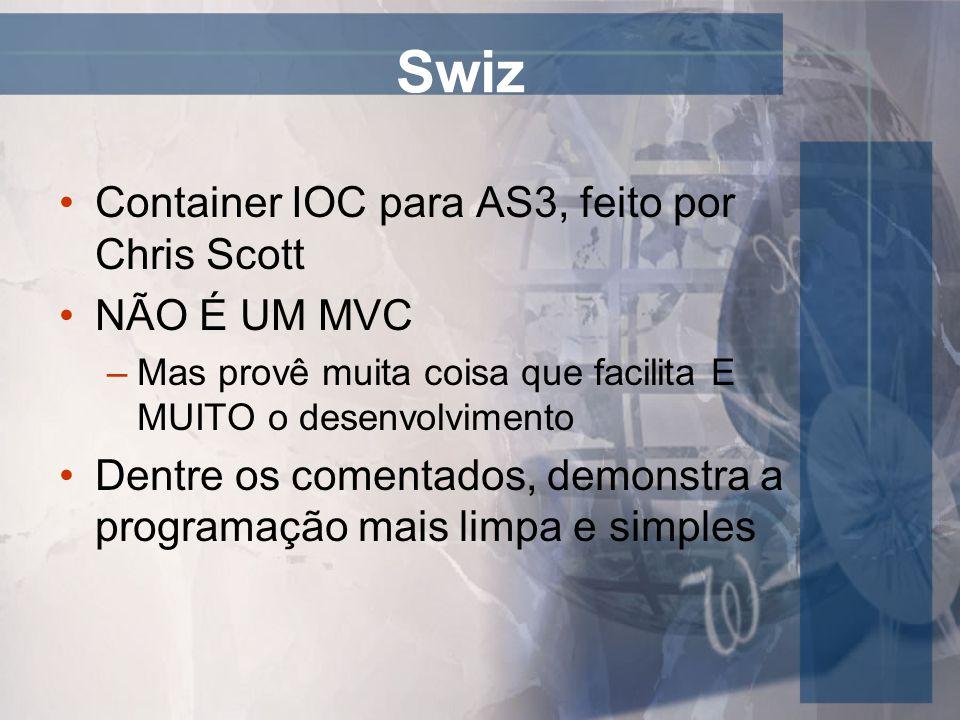 Swiz Container IOC para AS3, feito por Chris Scott NÃO É UM MVC