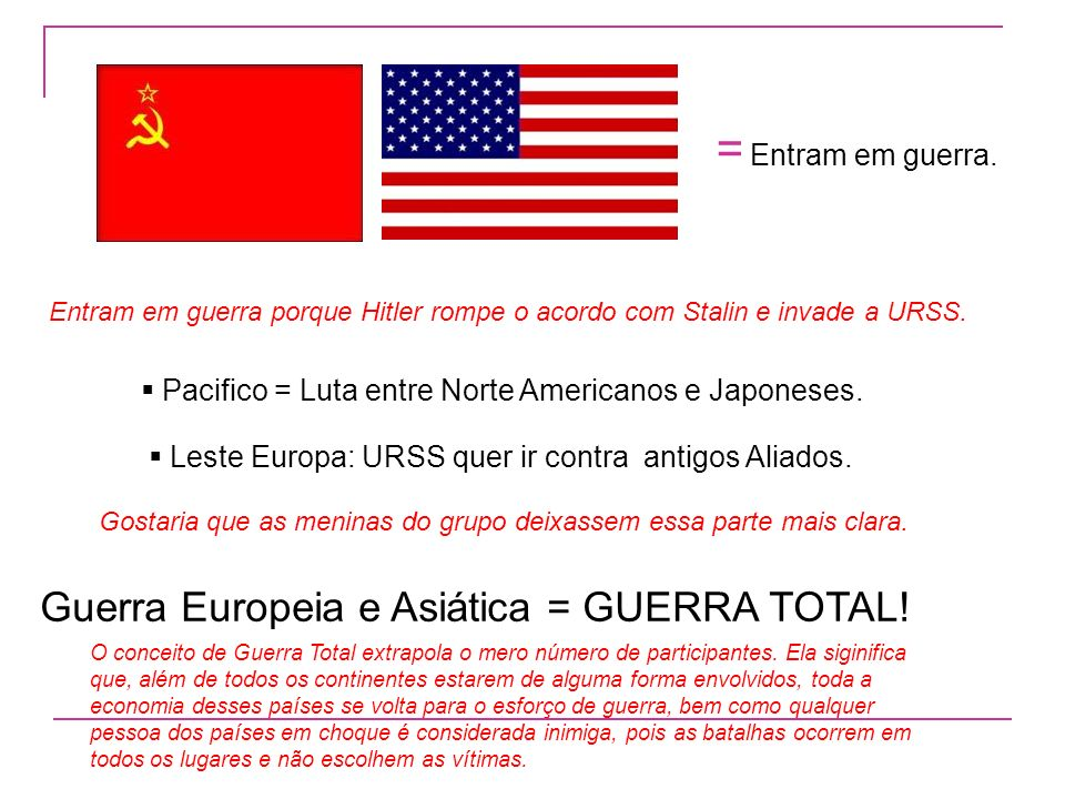 = Entram em guerra. Guerra Europeia e Asiática = GUERRA TOTAL!