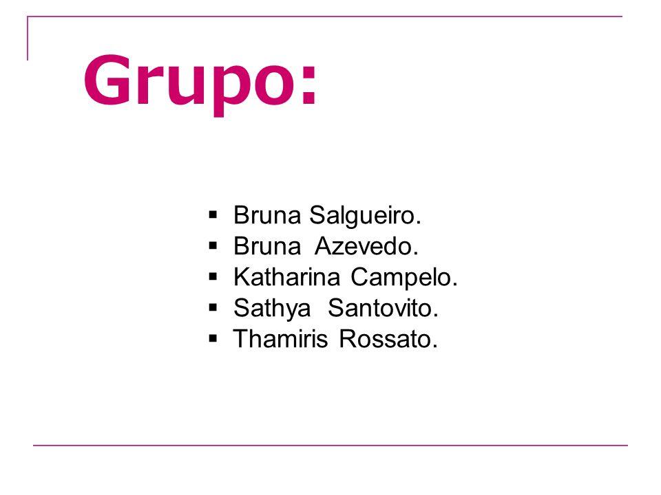 Grupo: Bruna Salgueiro. Bruna Azevedo. Katharina Campelo.