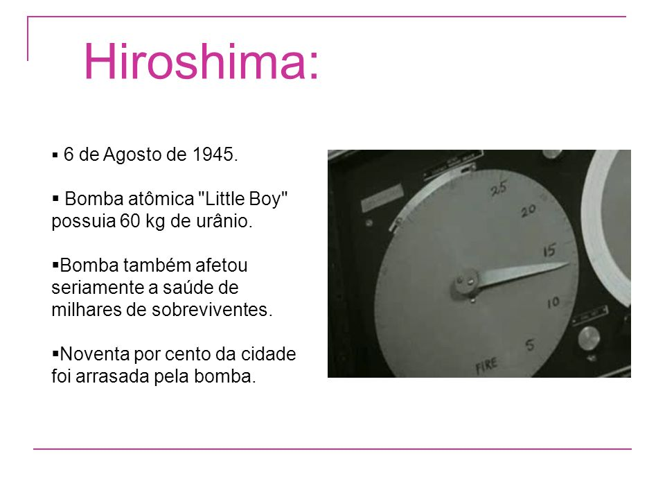 Hiroshima: Bomba atômica Little Boy possuia 60 kg de urânio.
