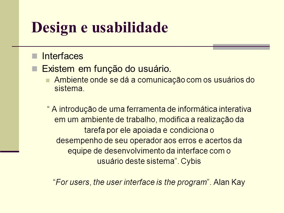 Design e usabilidade Interfaces Existem em função do usuário.