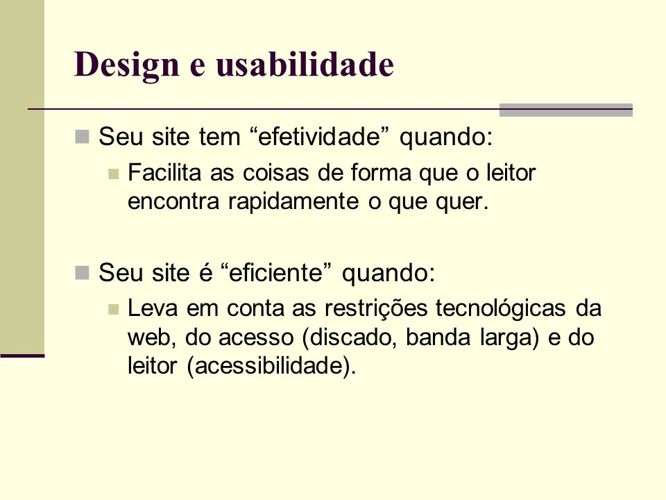 Design e usabilidade Seu site tem efetividade quando: