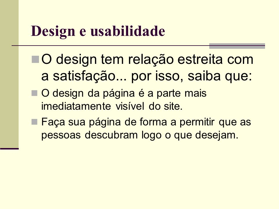 Design e usabilidade O design tem relação estreita com a satisfação... por isso, saiba que: