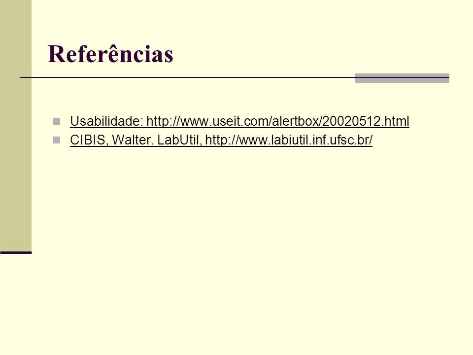 Referências Usabilidade: http://www.useit.com/alertbox/20020512.html