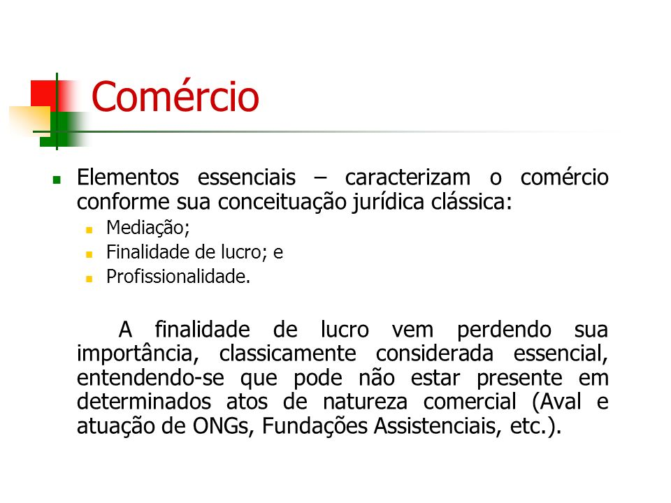 ComércioElementos essenciais – caracterizam o comércio conforme sua conceituação jurídica clássica: