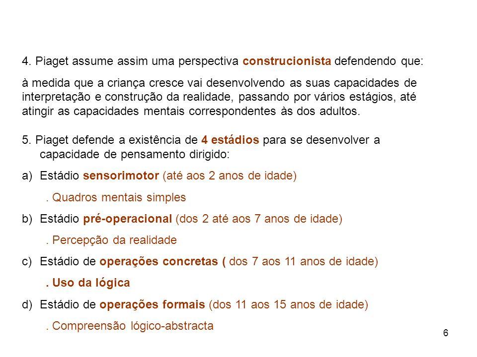 4. Piaget assume assim uma perspectiva construcionista defendendo que: