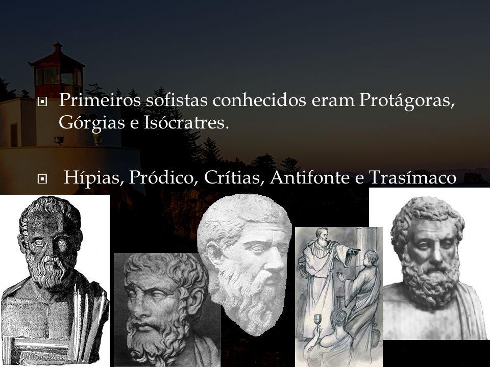 Primeiros sofistas conhecidos eram Protágoras, Górgias e Isócratres.