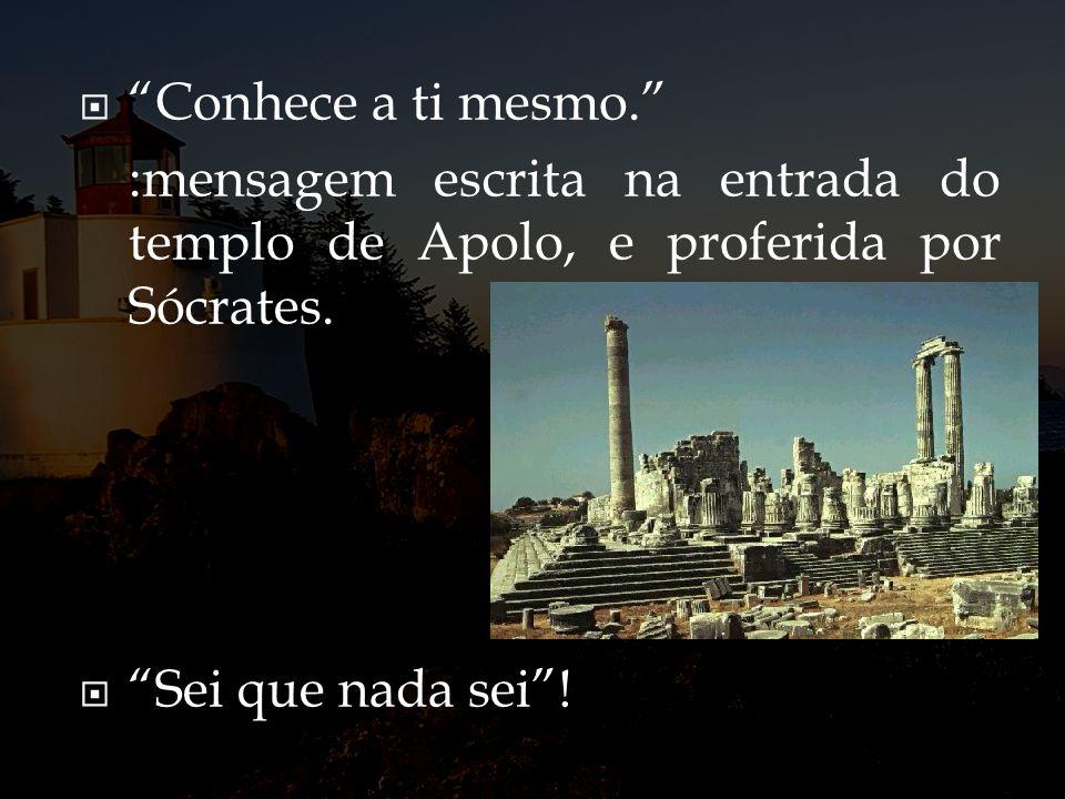 Conhece a ti mesmo. :mensagem escrita na entrada do templo de Apolo, e proferida por Sócrates.