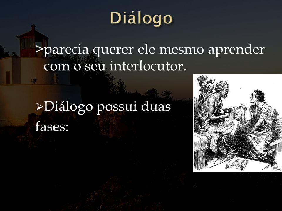 Diálogo >parecia querer ele mesmo aprender com o seu interlocutor.