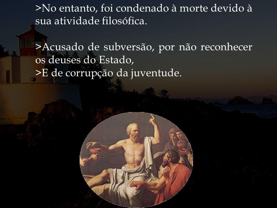 >No entanto, foi condenado à morte devido à sua atividade filosófica.