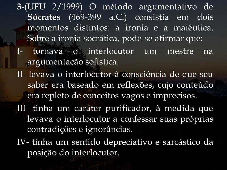 3-(UFU 2/1999) O método argumentativo de Sócrates (469-399 a. C