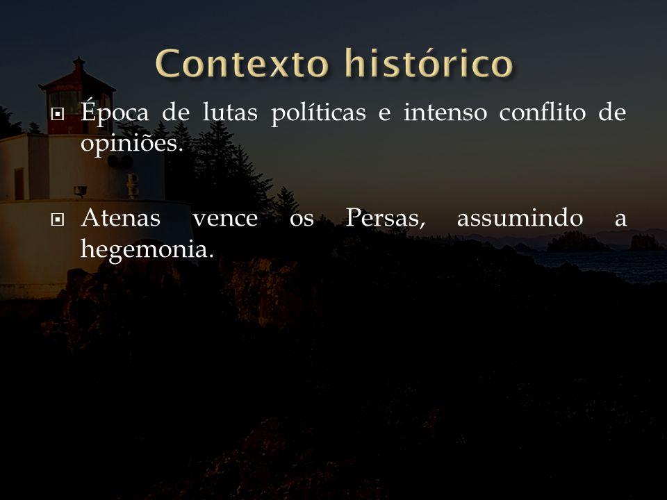 Contexto histórico Época de lutas políticas e intenso conflito de opiniões.