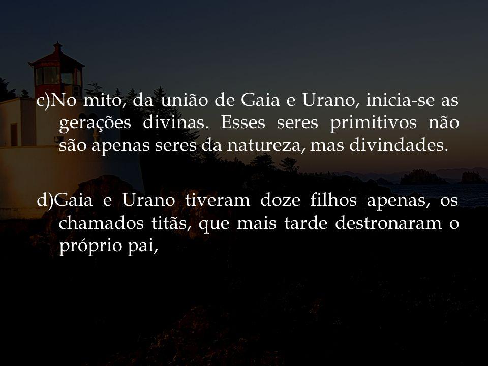 c)No mito, da união de Gaia e Urano, inicia-se as gerações divinas