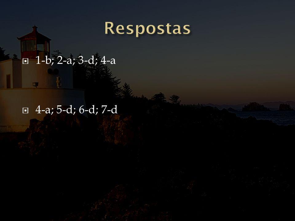 Respostas 1-b; 2-a; 3-d; 4-a 4-a; 5-d; 6-d; 7-d