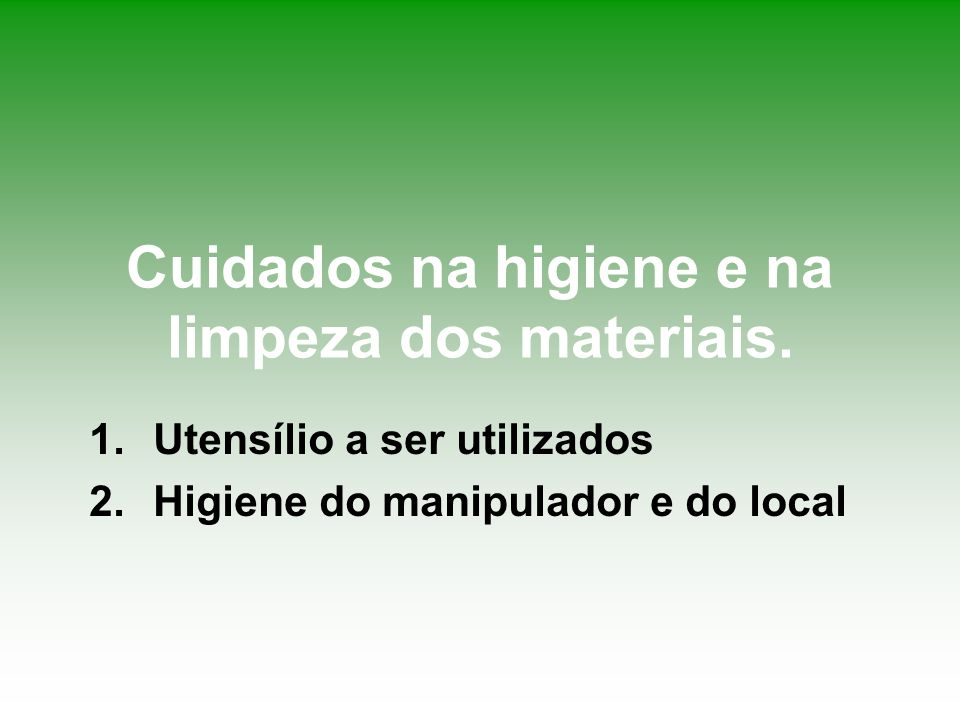 Cuidados na higiene e na limpeza dos materiais.