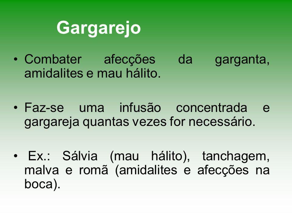 Gargarejo Combater afecções da garganta, amidalites e mau hálito.