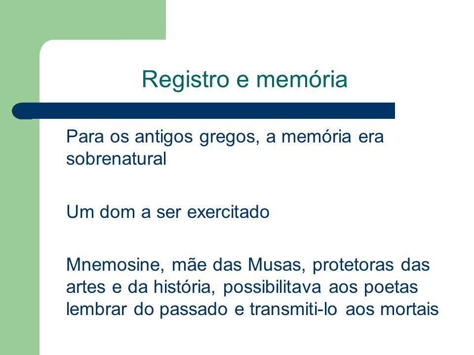 Registro e memória Para os antigos gregos, a memória era sobrenatural
