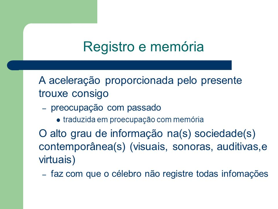 Registro e memória A aceleração proporcionada pelo presente trouxe consigo. preocupação com passado.