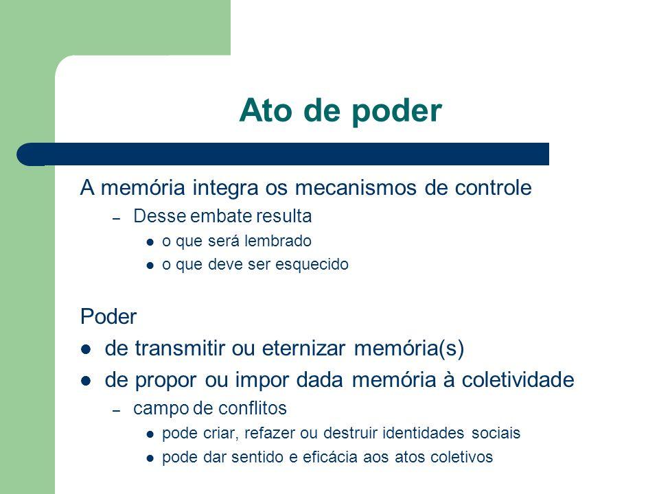 Ato de poder A memória integra os mecanismos de controle Poder