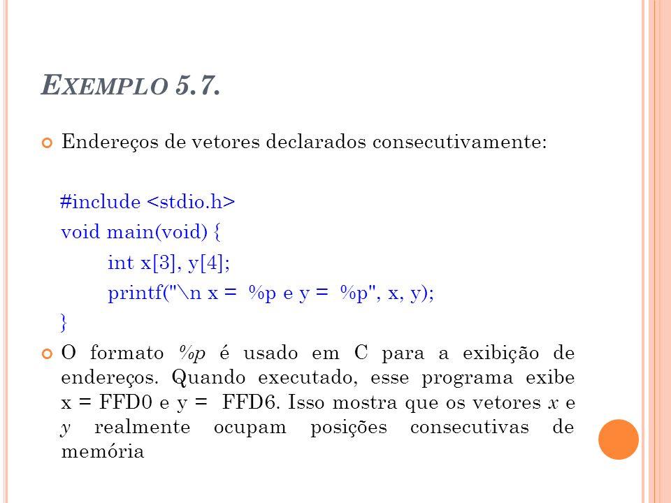 Exemplo 5.7. Endereços de vetores declarados consecutivamente: