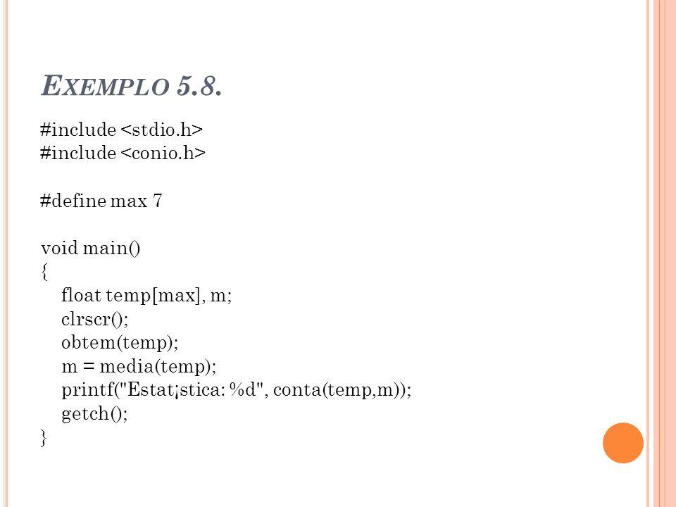 Exemplo 5.8. #include <stdio.h> #include <conio.h>