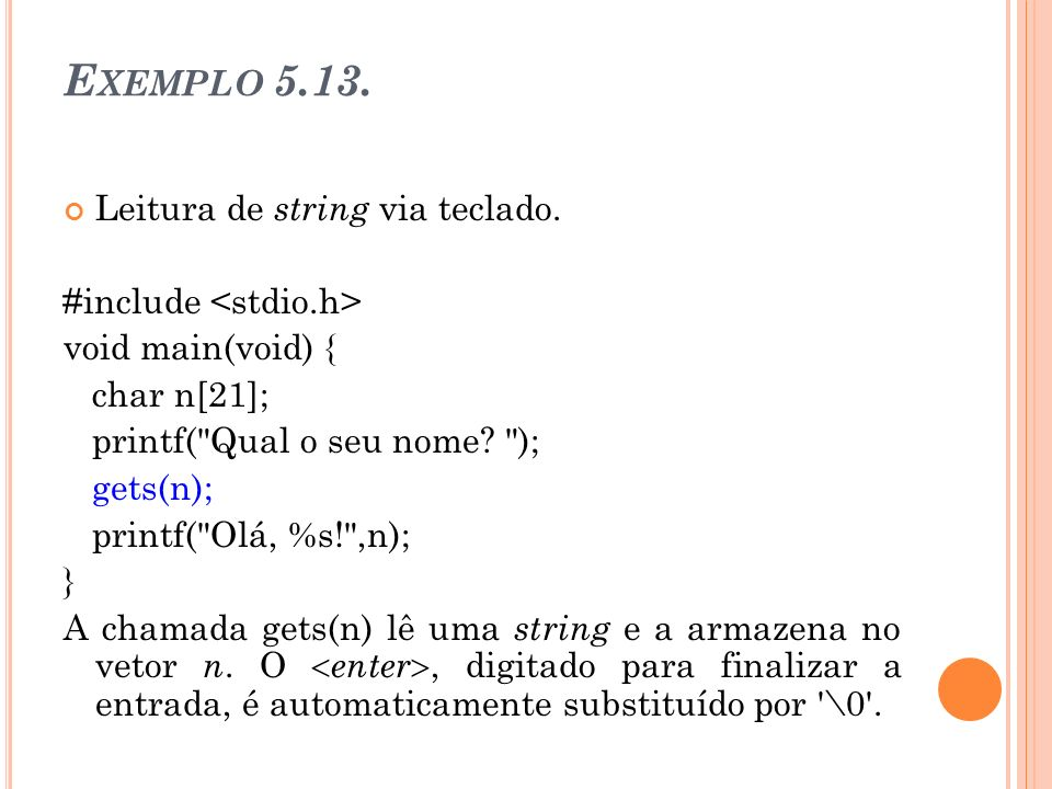 Exemplo 5.13. Leitura de string via teclado. #include <stdio.h>