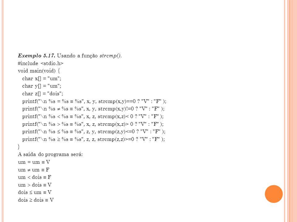 Exemplo 5. 17. Usando a função strcmp(). #include <stdio