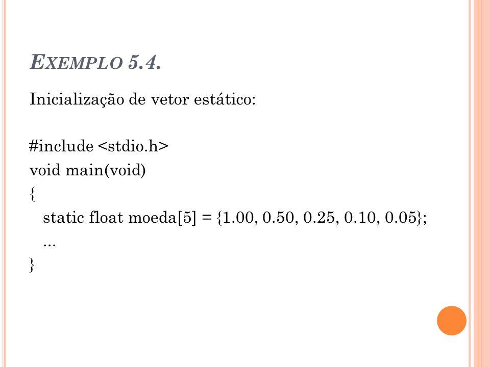 Exemplo 5.4. Inicialização de vetor estático: #include <stdio.h>