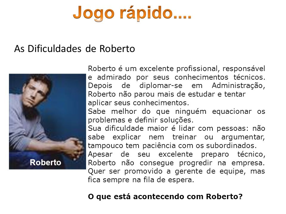 Jogo rápido.... As Dificuldades de Roberto Roberto