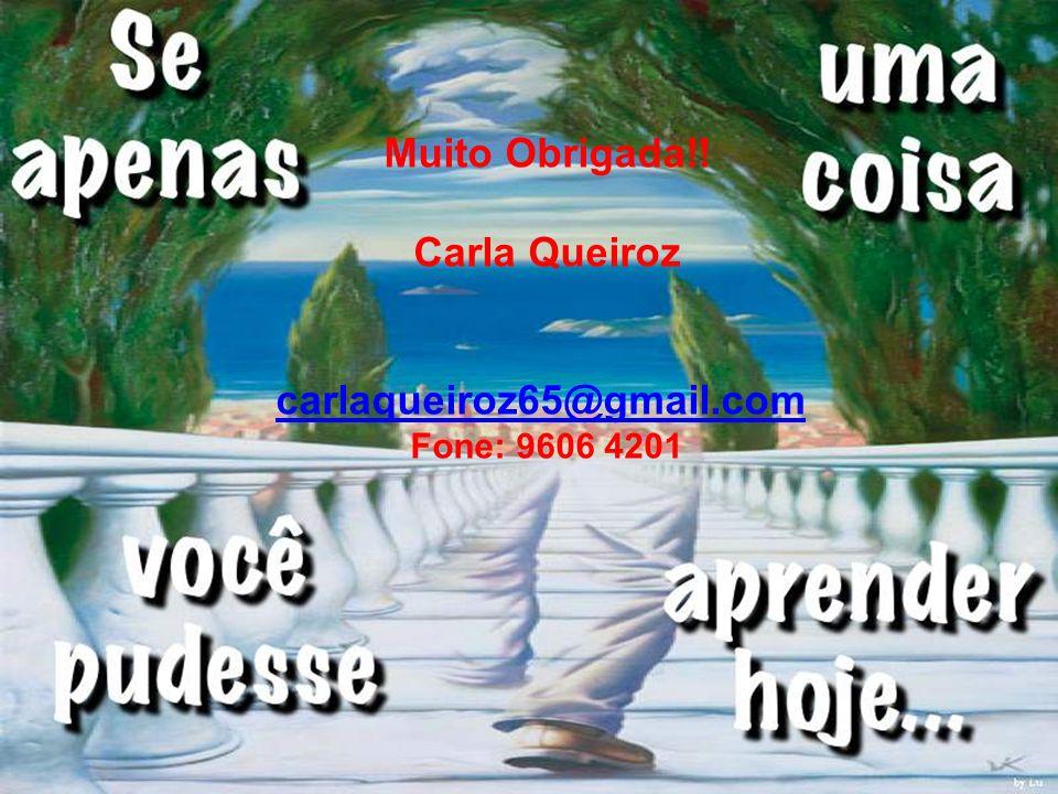 Muito Obrigada!! Carla Queiroz carlaqueiroz65@gmail.com