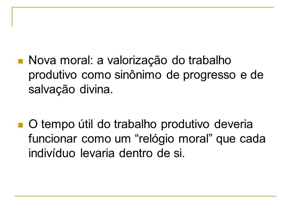 Nova moral: a valorização do trabalho produtivo como sinônimo de progresso e de salvação divina.