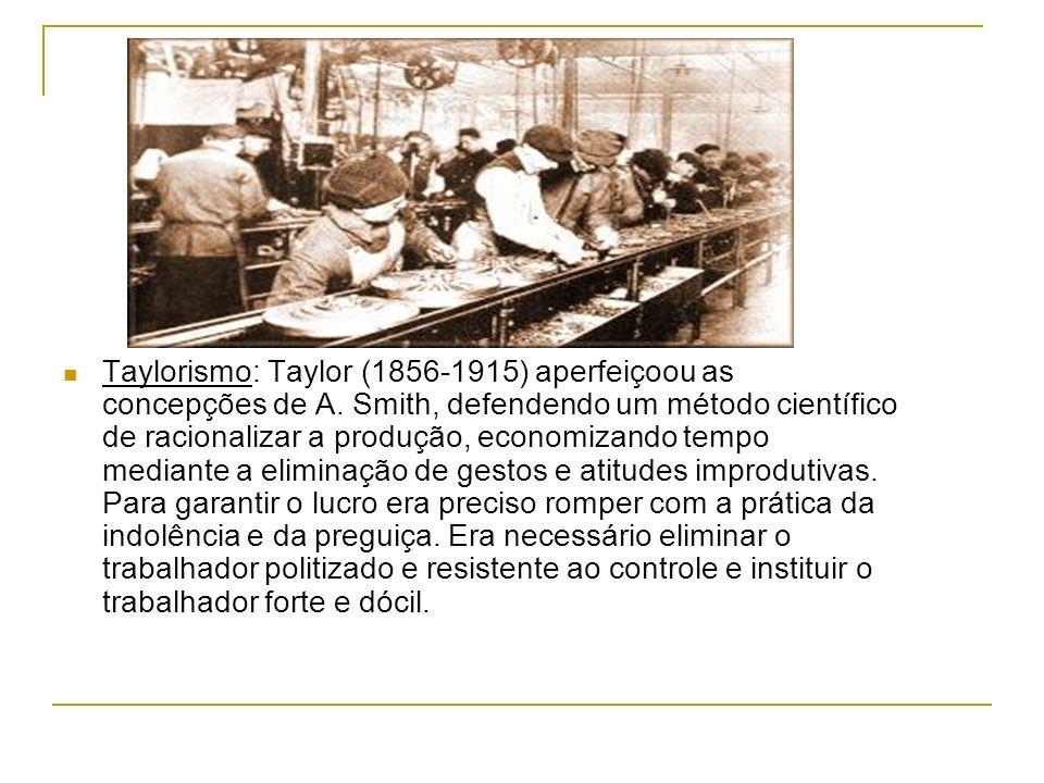 Taylorismo: Taylor (1856-1915) aperfeiçoou as concepções de A