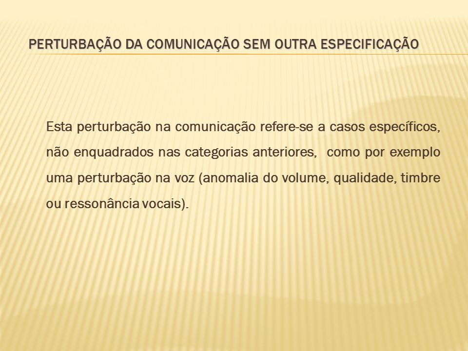 PERTURBAÇÃO DA COMUNICAÇÃO SEM OUTRA ESPECIFICAÇÃO