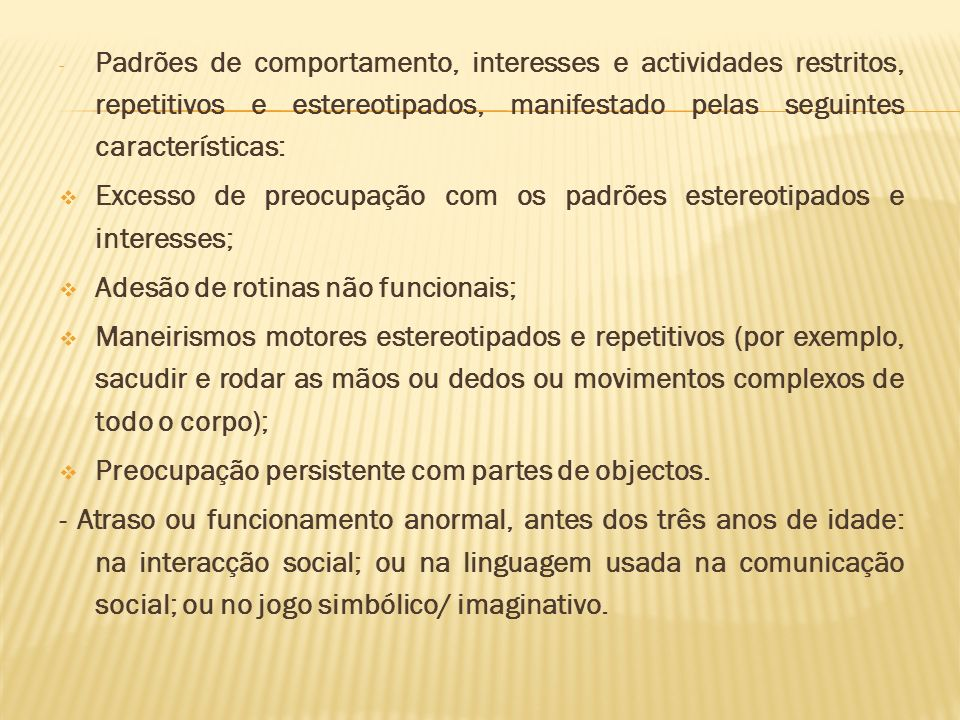 Padrões de comportamento, interesses e actividades restritos, repetitivos e estereotipados, manifestado pelas seguintes características: