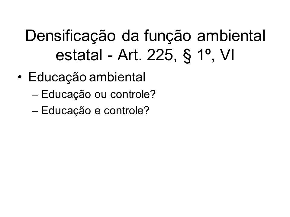 Densificação da função ambiental estatal - Art. 225, § 1º, VI