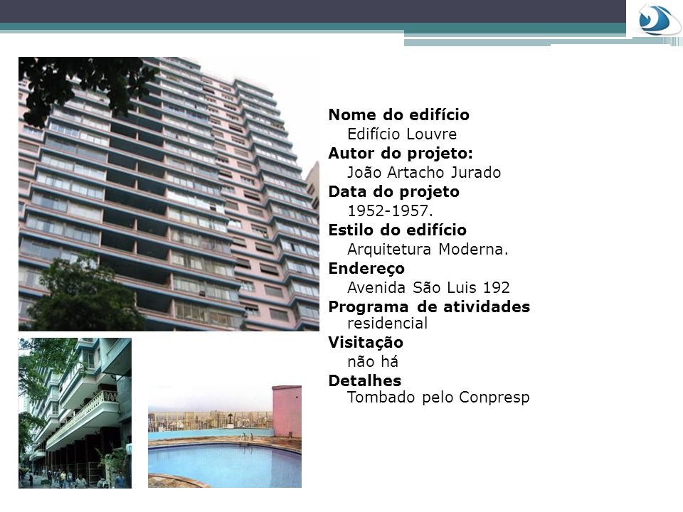 Nome do edifício Edifício Louvre. Autor do projeto: João Artacho Jurado. Data do projeto. 1952-1957.