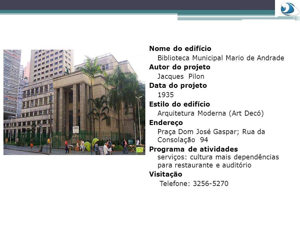 Nome do edifício Biblioteca Municipal Mario de Andrade. Autor do projeto. Jacques Pilon. Data do projeto.