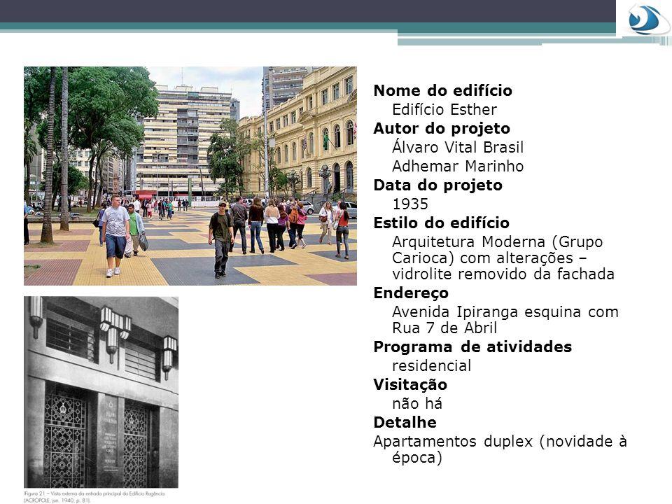Nome do edifícioEdifício Esther. Autor do projeto. Álvaro Vital Brasil. Adhemar Marinho. Data do projeto.