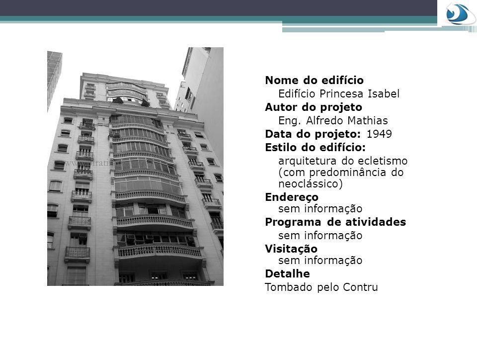 Nome do edifícioEdifício Princesa Isabel. Autor do projeto. Eng. Alfredo Mathias. Data do projeto: 1949.