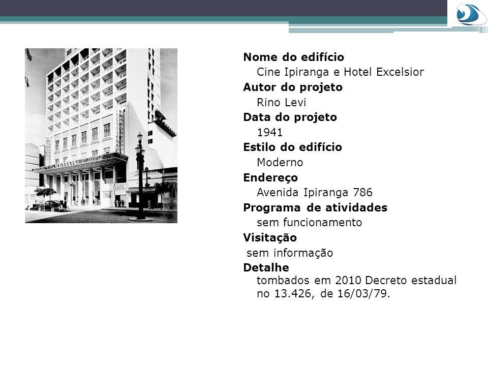 Nome do edifício Cine Ipiranga e Hotel Excelsior. Autor do projeto. Rino Levi. Data do projeto. 1941.