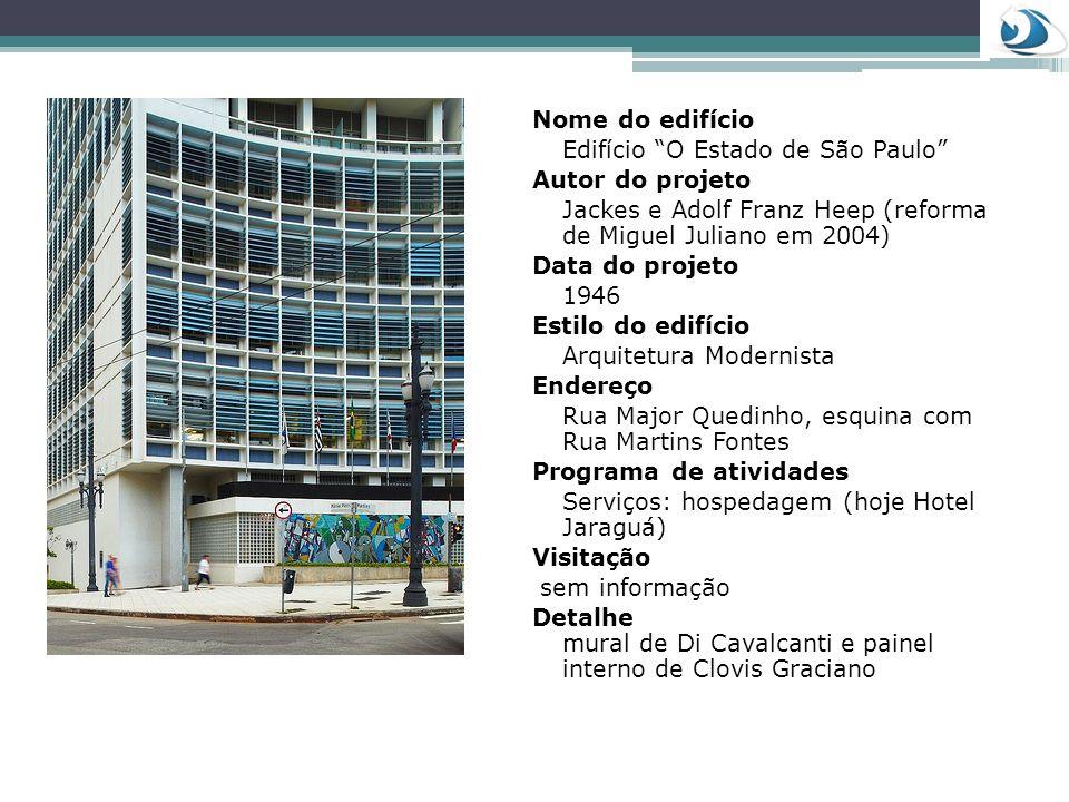Nome do edifício Edifício O Estado de São Paulo Autor do projeto. Jackes e Adolf Franz Heep (reforma de Miguel Juliano em 2004)