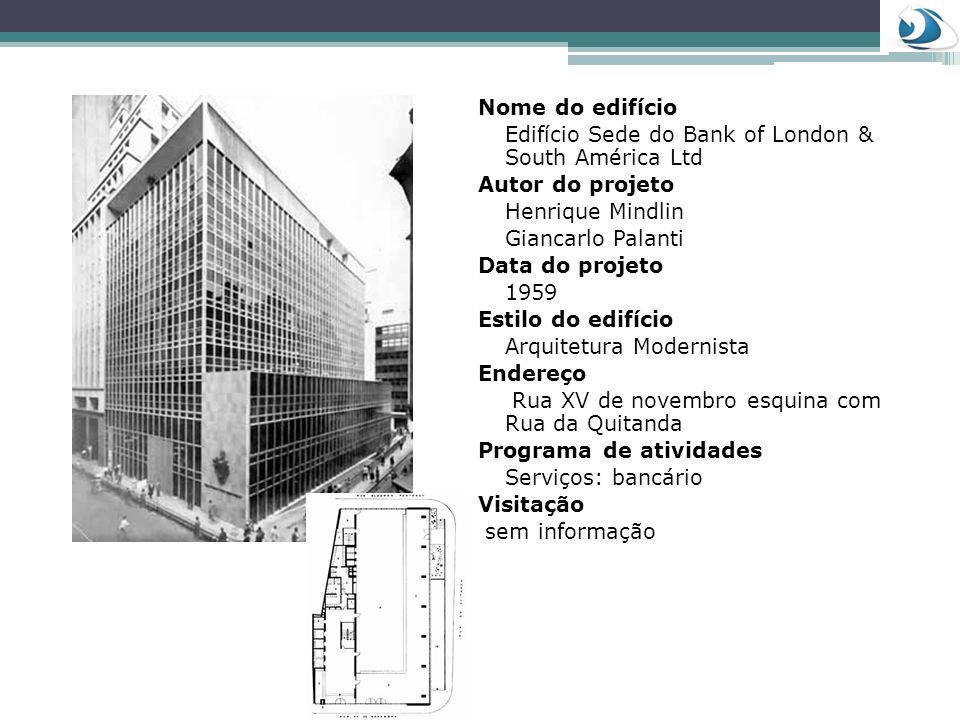 Nome do edifício Edifício Sede do Bank of London & South América Ltd. Autor do projeto. Henrique Mindlin.