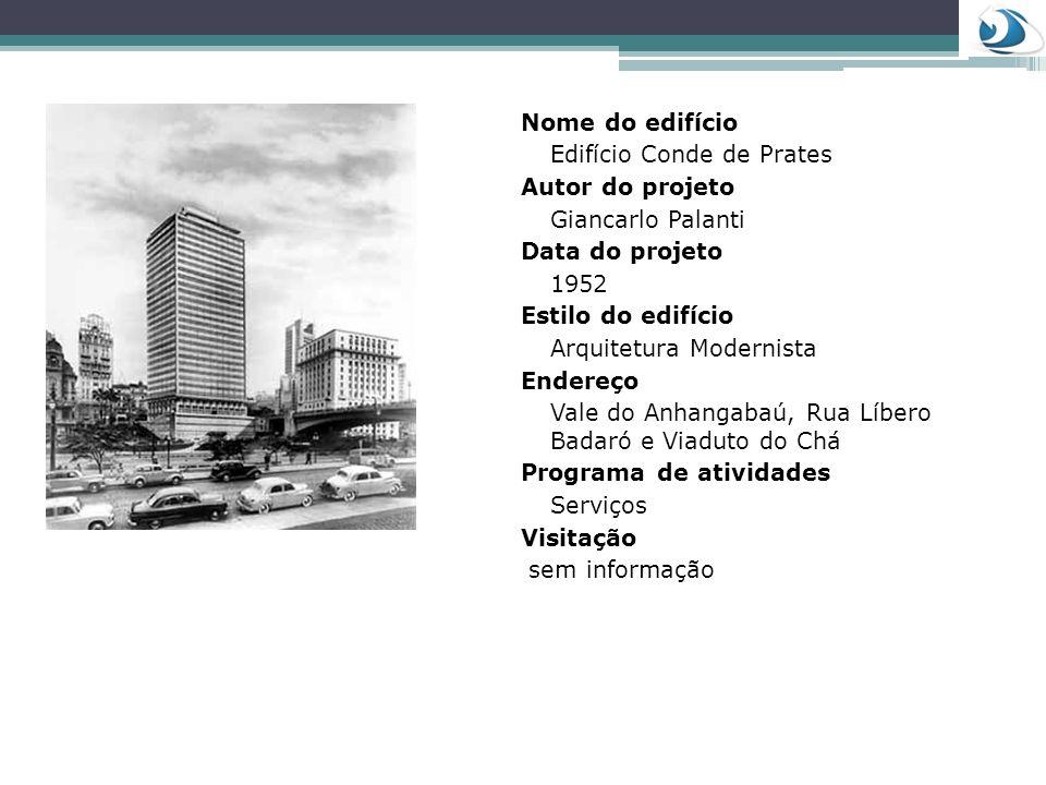Nome do edifícioEdifício Conde de Prates. Autor do projeto. Giancarlo Palanti. Data do projeto. 1952.