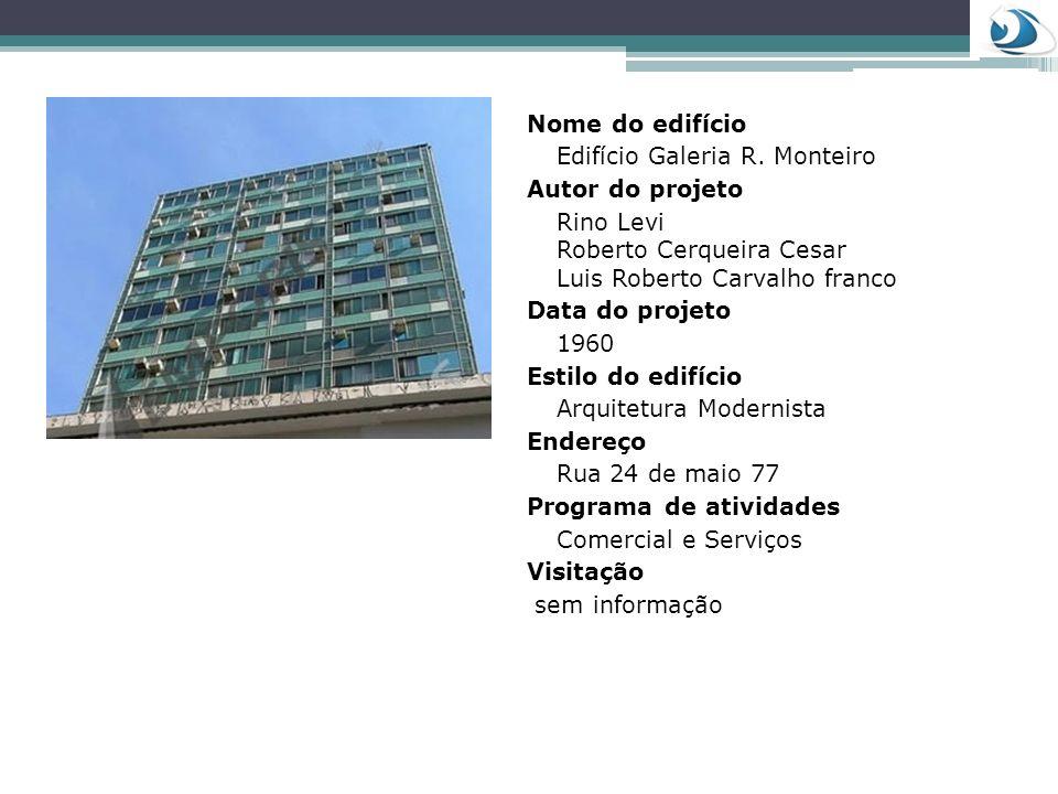 Nome do edifícioEdifício Galeria R. Monteiro. Autor do projeto. Rino Levi Roberto Cerqueira Cesar Luis Roberto Carvalho franco.