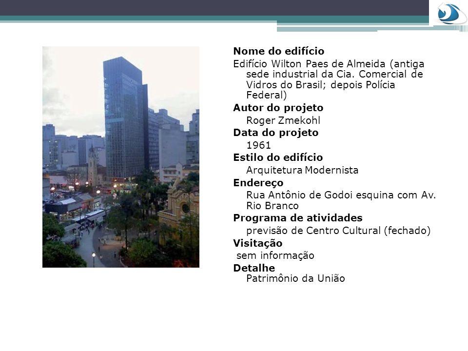Nome do edifício Edifício Wilton Paes de Almeida (antiga sede industrial da Cia. Comercial de Vidros do Brasil; depois Polícia Federal)