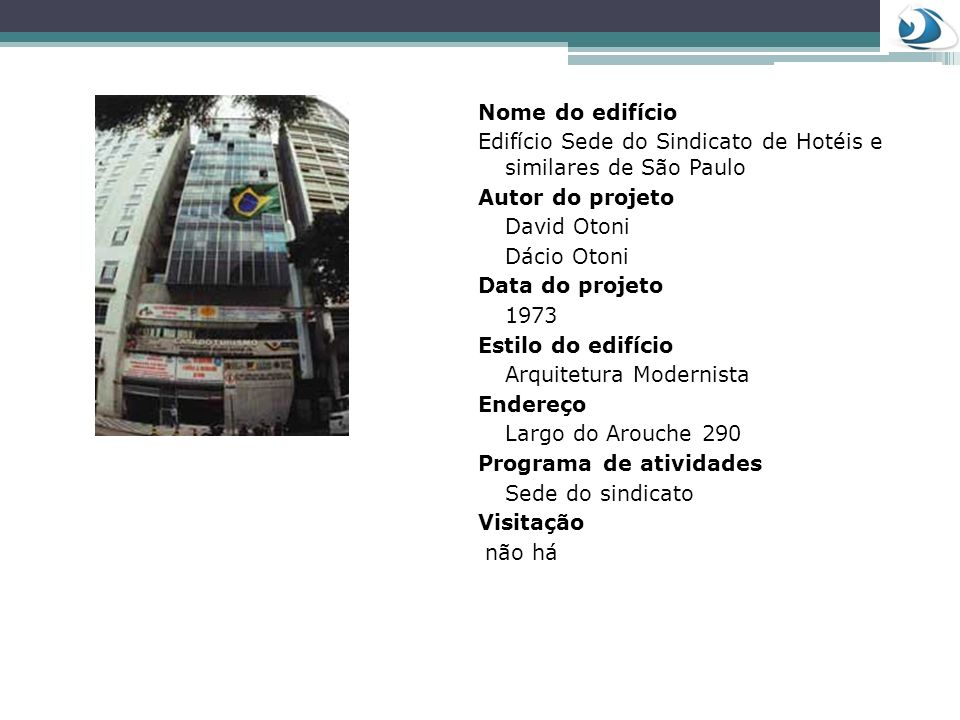 Nome do edifícioEdifício Sede do Sindicato de Hotéis e similares de São Paulo. Autor do projeto. David Otoni.